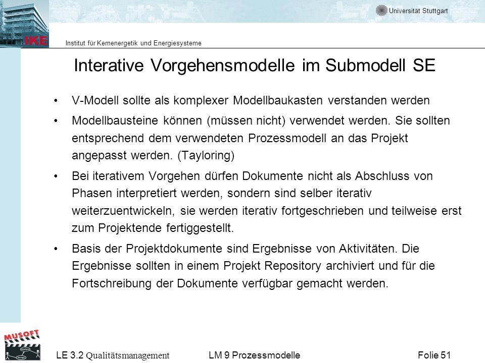 Universität Stuttgart Institut für Kernenergetik und Energiesysteme LE 3.2 Qualitätsmanagement Folie 51LM 9 Prozessmodelle Interative Vorgehensmodelle