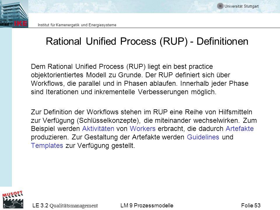 Universität Stuttgart Institut für Kernenergetik und Energiesysteme LE 3.2 Qualitätsmanagement Folie 53LM 9 Prozessmodelle Rational Unified Process (R