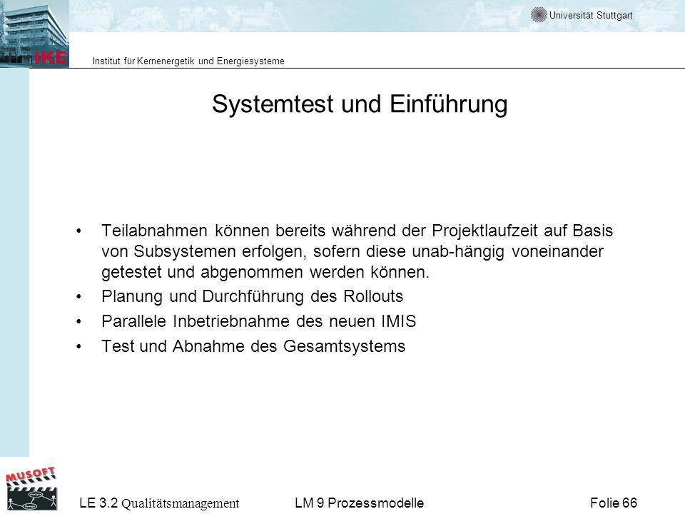 Universität Stuttgart Institut für Kernenergetik und Energiesysteme LE 3.2 Qualitätsmanagement Folie 66LM 9 Prozessmodelle Systemtest und Einführung T