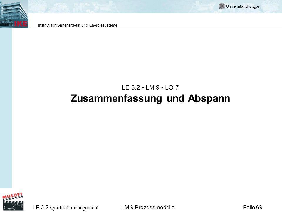 Universität Stuttgart Institut für Kernenergetik und Energiesysteme LE 3.2 Qualitätsmanagement Folie 69LM 9 Prozessmodelle LE 3.2 - LM 9 - LO 7 Zusamm