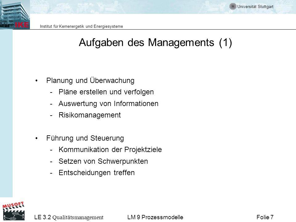Universität Stuttgart Institut für Kernenergetik und Energiesysteme LE 3.2 Qualitätsmanagement Folie 18LM 9 Prozessmodelle Aufgaben von Lebenszyklusmodellen Software hat eine Geschichte, die von ihrer Planung bis zu ihrer Ablösung reicht (Lebenszyklus).