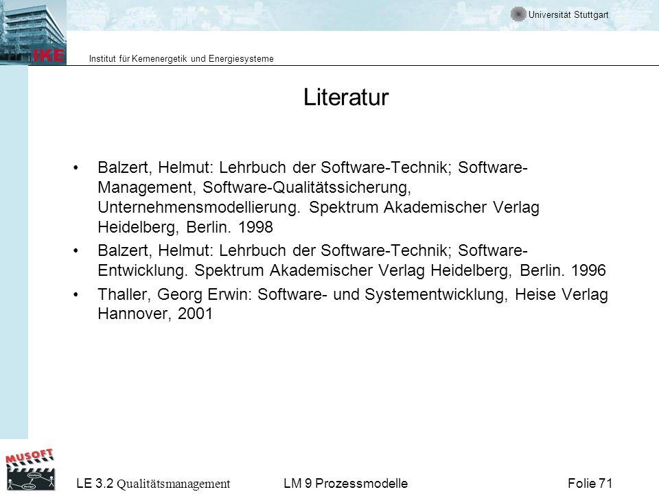 Universität Stuttgart Institut für Kernenergetik und Energiesysteme LE 3.2 Qualitätsmanagement Folie 71LM 9 Prozessmodelle Literatur Balzert, Helmut:
