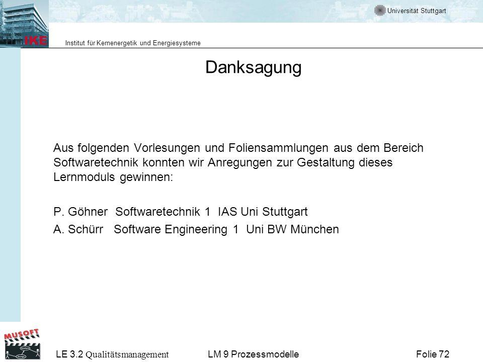 Universität Stuttgart Institut für Kernenergetik und Energiesysteme LE 3.2 Qualitätsmanagement Folie 72LM 9 Prozessmodelle Danksagung Aus folgenden Vo
