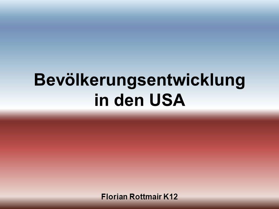 Bevölkerungsentwicklung in den USA Florian Rottmair K12
