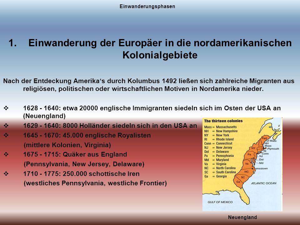 Einwanderungsphasen 1.Einwanderung der Europäer in die nordamerikanischen Kolonialgebiete Nach der Entdeckung Amerikas durch Kolumbus 1492 ließen sich