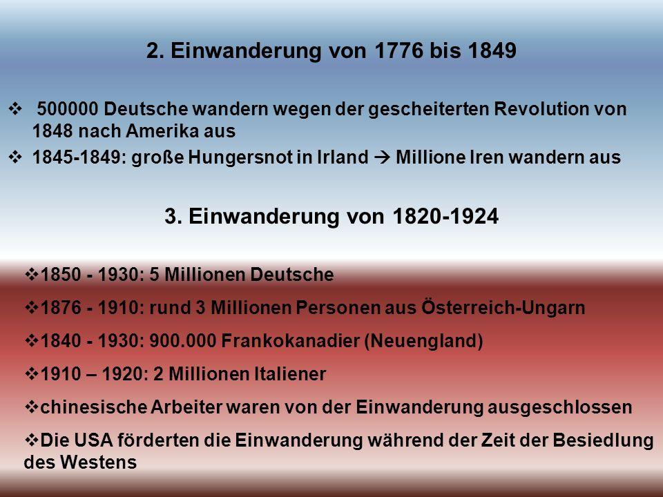 2. Einwanderung von 1776 bis 1849 500000 Deutsche wandern wegen der gescheiterten Revolution von 1848 nach Amerika aus 1845-1849: große Hungersnot in