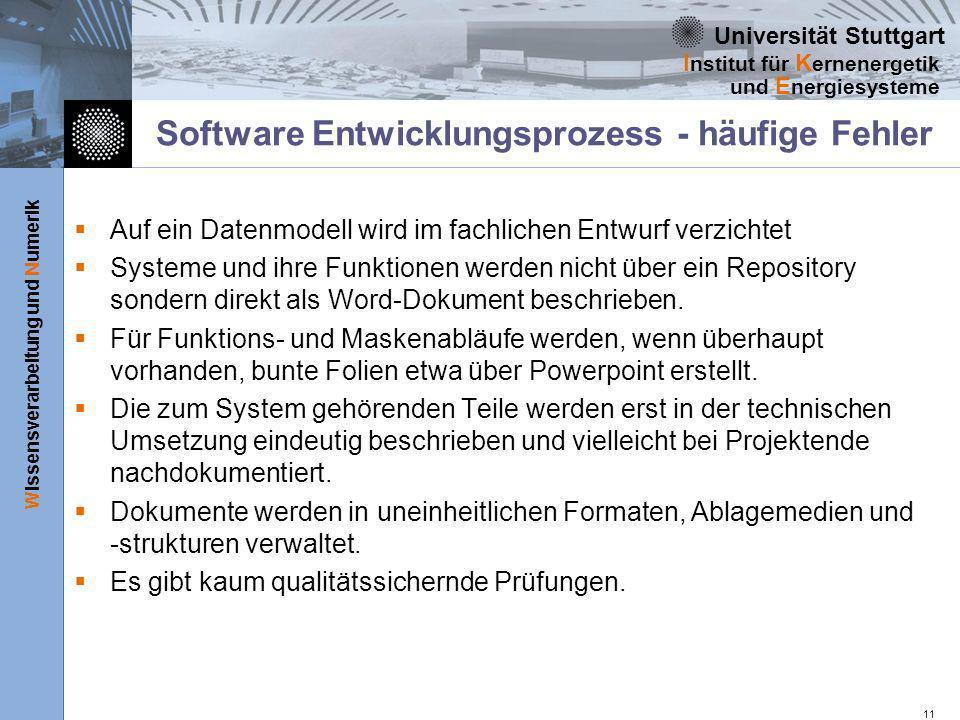 Universität Stuttgart Wissensverarbeitung und Numerik I nstitut für K ernenergetik und E nergiesysteme 11 Software Entwicklungsprozess - häufige Fehle