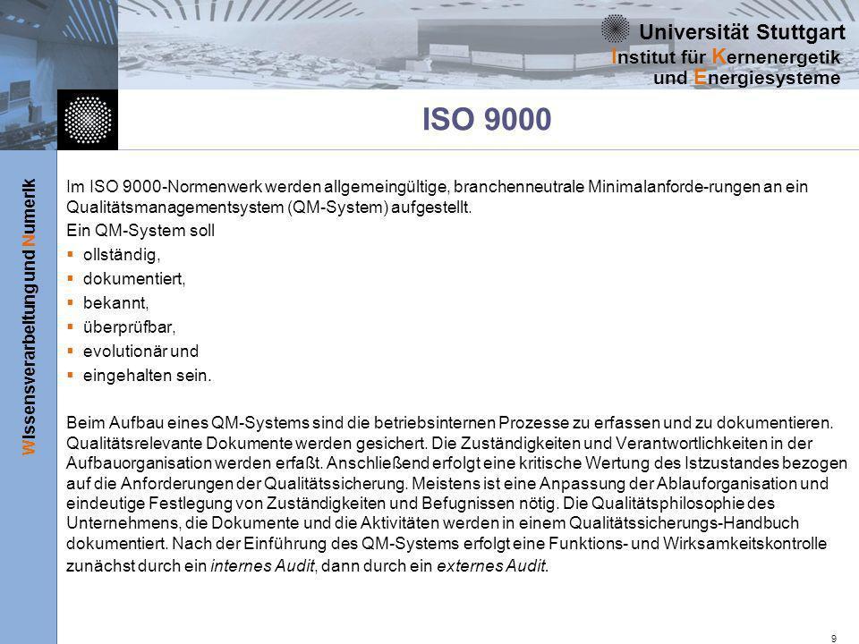 Universität Stuttgart Wissensverarbeitung und Numerik I nstitut für K ernenergetik und E nergiesysteme 9 ISO 9000 Im ISO 9000-Normenwerk werden allgem
