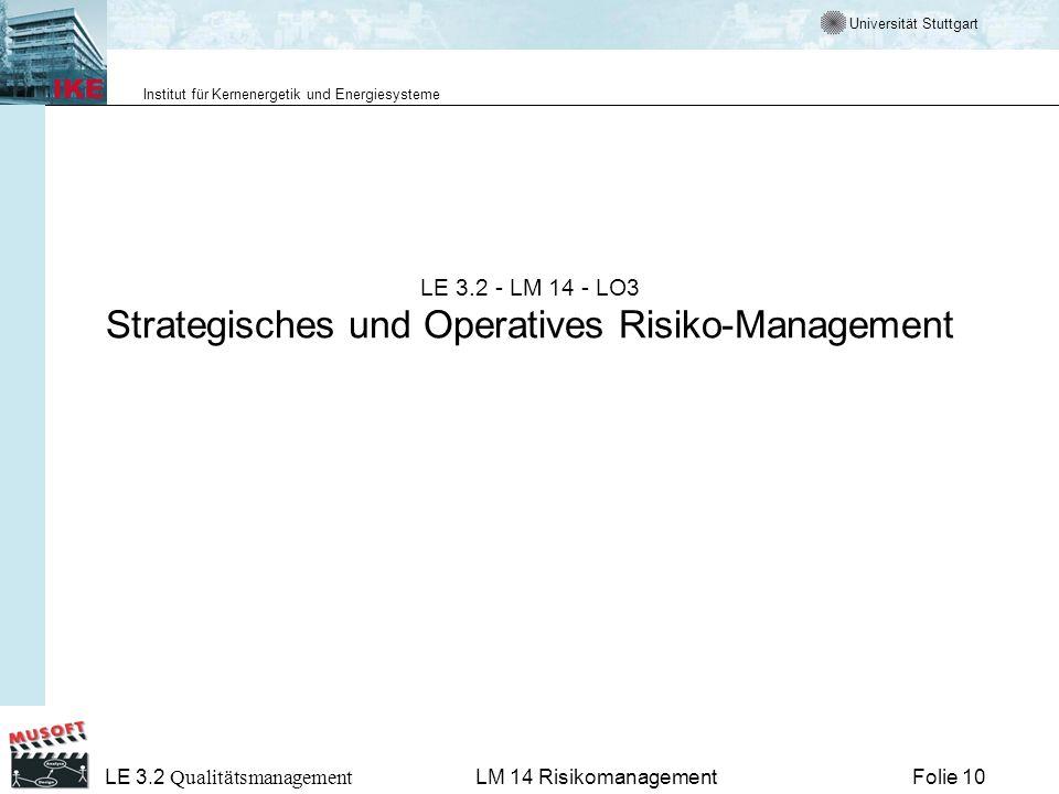 Universität Stuttgart Institut für Kernenergetik und Energiesysteme LE 3.2 Qualitätsmanagement Folie 10LM 14 Risikomanagement LE 3.2 - LM 14 - LO3 Str