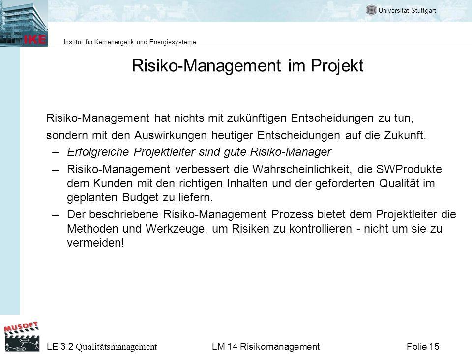 Universität Stuttgart Institut für Kernenergetik und Energiesysteme LE 3.2 Qualitätsmanagement Folie 15LM 14 Risikomanagement Risiko-Management im Pro