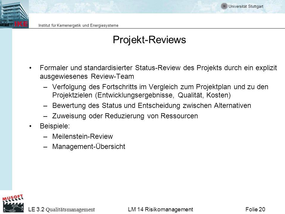 Universität Stuttgart Institut für Kernenergetik und Energiesysteme LE 3.2 Qualitätsmanagement Folie 20LM 14 Risikomanagement Projekt-Reviews Formaler