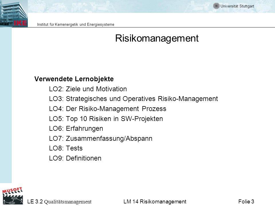 Universität Stuttgart Institut für Kernenergetik und Energiesysteme LE 3.2 Qualitätsmanagement Folie 14LM 14 Risikomanagement LE 3.2 - LM 14 - LO4 Der Risiko-Management Prozess
