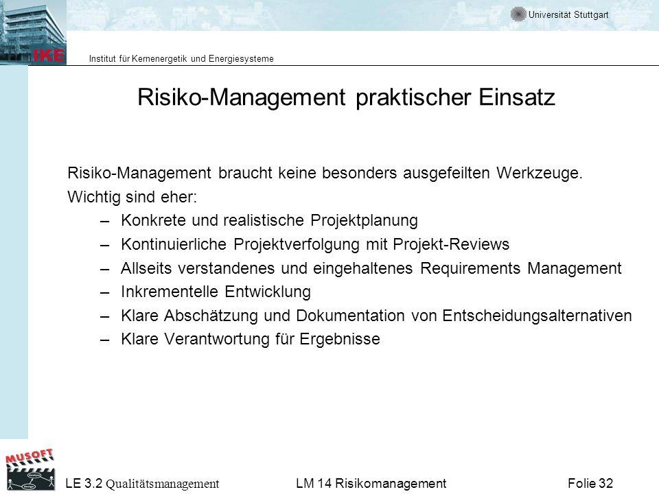 Universität Stuttgart Institut für Kernenergetik und Energiesysteme LE 3.2 Qualitätsmanagement Folie 32LM 14 Risikomanagement Risiko-Management prakti
