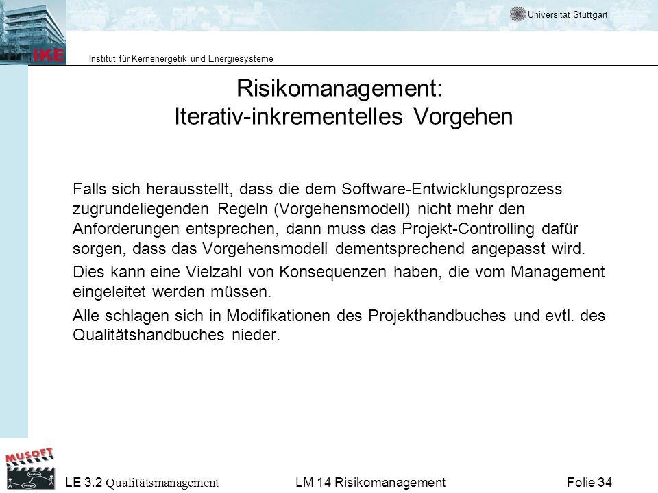 Universität Stuttgart Institut für Kernenergetik und Energiesysteme LE 3.2 Qualitätsmanagement Folie 34LM 14 Risikomanagement Risikomanagement: Iterat