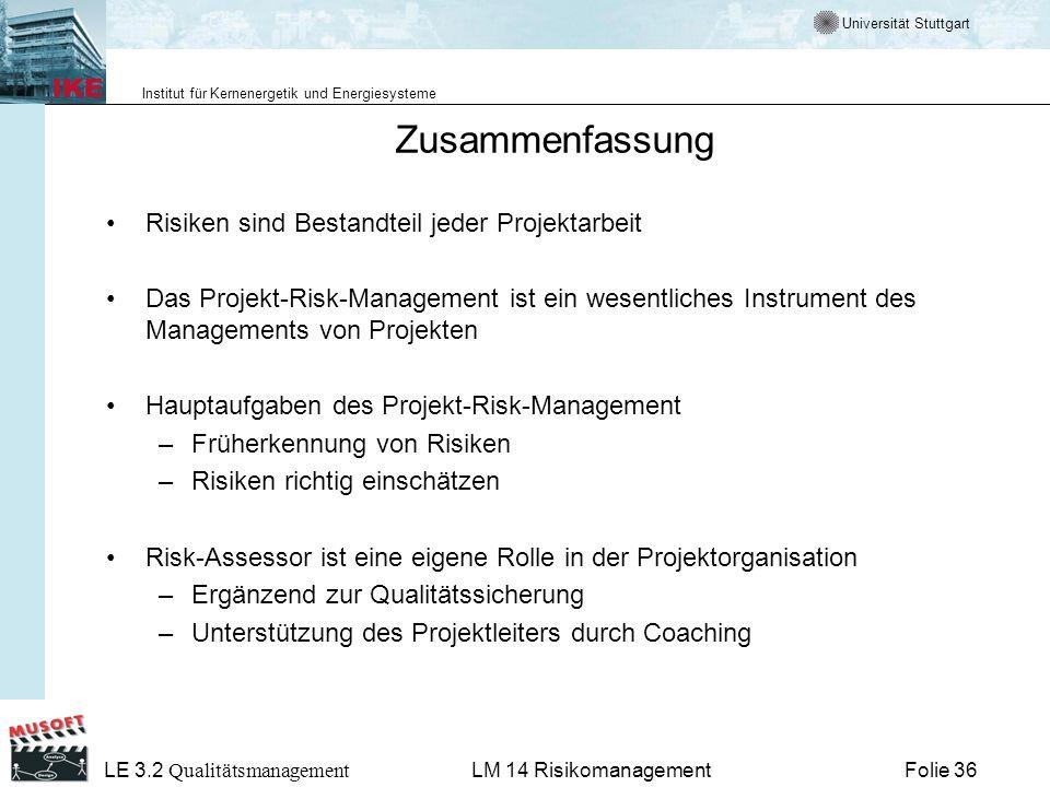 Universität Stuttgart Institut für Kernenergetik und Energiesysteme LE 3.2 Qualitätsmanagement Folie 36LM 14 Risikomanagement Zusammenfassung Risiken