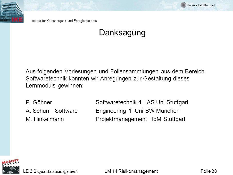 Universität Stuttgart Institut für Kernenergetik und Energiesysteme LE 3.2 Qualitätsmanagement Folie 38LM 14 Risikomanagement Danksagung Aus folgenden