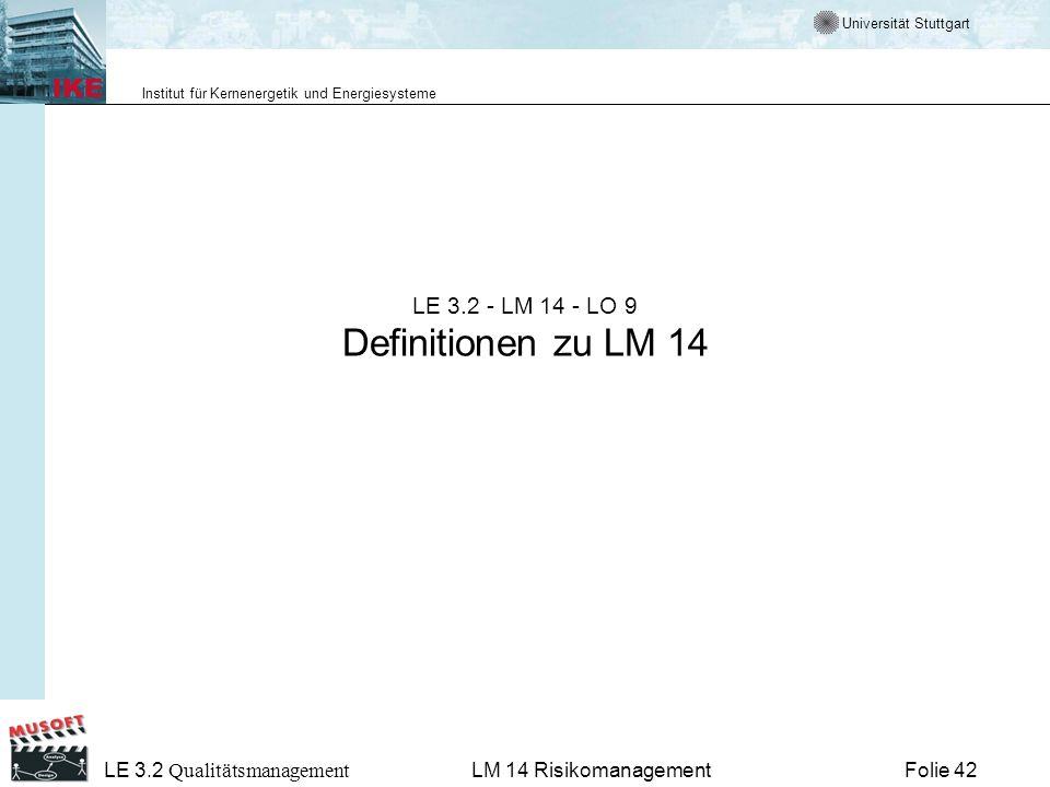 Universität Stuttgart Institut für Kernenergetik und Energiesysteme LE 3.2 Qualitätsmanagement Folie 42LM 14 Risikomanagement LE 3.2 - LM 14 - LO 9 De