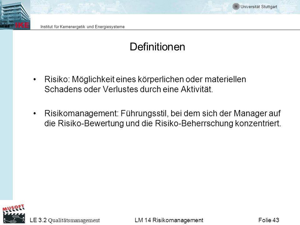 Universität Stuttgart Institut für Kernenergetik und Energiesysteme LE 3.2 Qualitätsmanagement Folie 43LM 14 Risikomanagement Definitionen Risiko: Mög