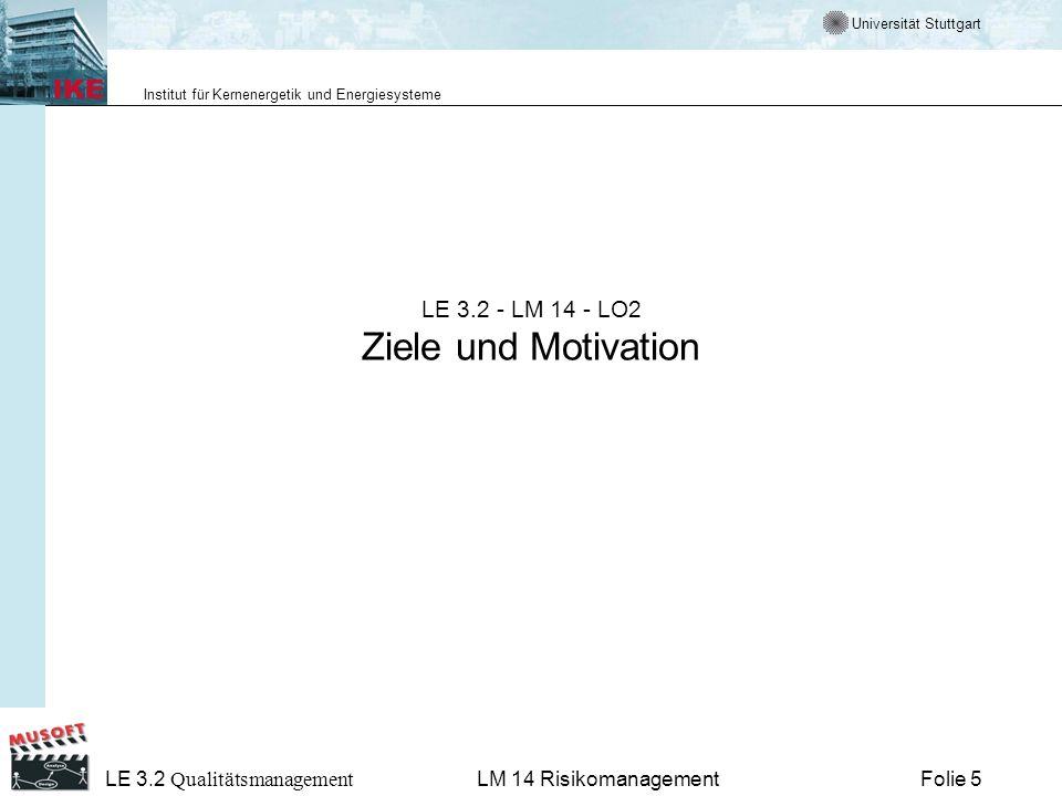 Universität Stuttgart Institut für Kernenergetik und Energiesysteme LE 3.2 Qualitätsmanagement Folie 6LM 14 Risikomanagement Risikoanalyse in der Kerntechnik In der Kerntechnik werden probabilistische Risikoanalysenüber Fehlerbaum- und Ereignisbaumanalysen durchgeführt.
