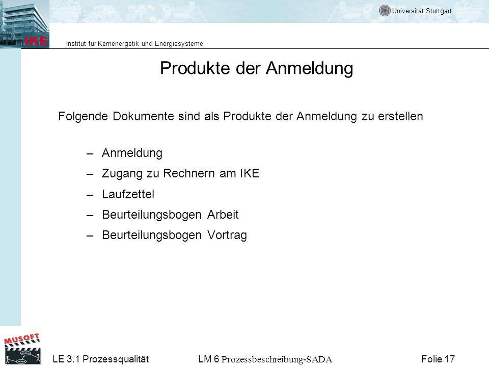 Universität Stuttgart Institut für Kernenergetik und Energiesysteme LE 3.1 ProzessqualitätLM 6 Prozessbeschreibung-SADA Folie 17 Produkte der Anmeldun
