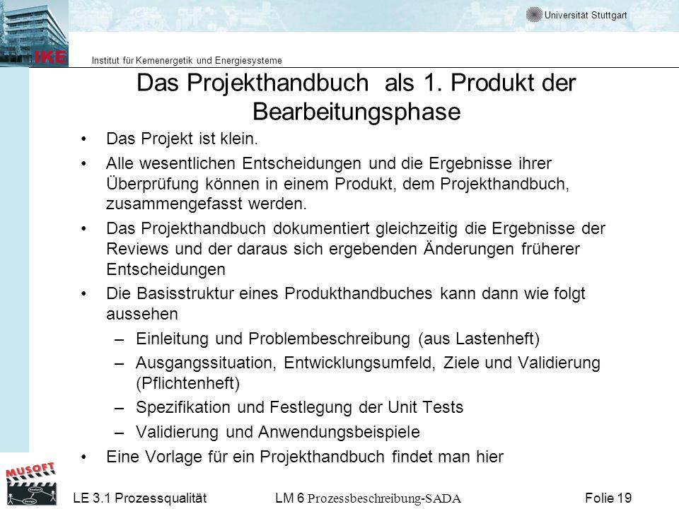 Universität Stuttgart Institut für Kernenergetik und Energiesysteme LE 3.1 ProzessqualitätLM 6 Prozessbeschreibung-SADA Folie 19 Das Projekthandbuch a