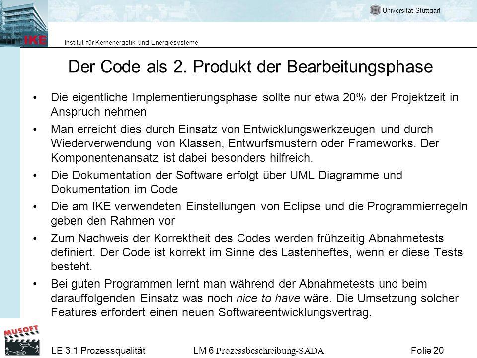 Universität Stuttgart Institut für Kernenergetik und Energiesysteme LE 3.1 ProzessqualitätLM 6 Prozessbeschreibung-SADA Folie 20 Der Code als 2. Produ