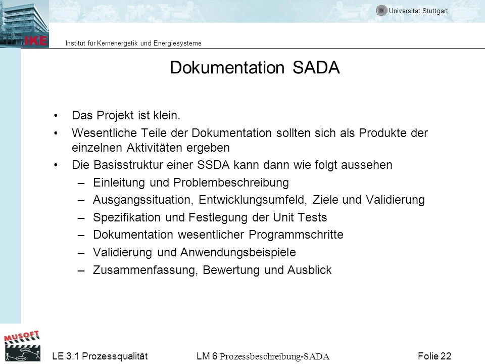 Universität Stuttgart Institut für Kernenergetik und Energiesysteme LE 3.1 ProzessqualitätLM 6 Prozessbeschreibung-SADA Folie 22 Dokumentation SADA Da