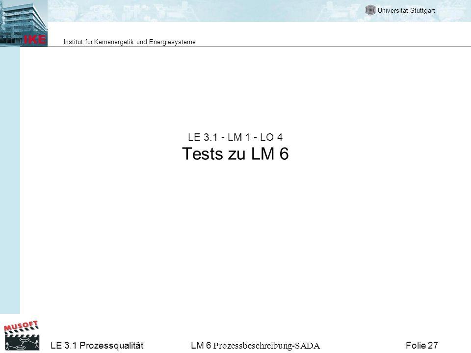 Universität Stuttgart Institut für Kernenergetik und Energiesysteme LE 3.1 ProzessqualitätLM 6 Prozessbeschreibung-SADA Folie 27 LE 3.1 - LM 1 - LO 4