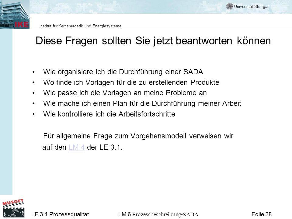 Universität Stuttgart Institut für Kernenergetik und Energiesysteme LE 3.1 ProzessqualitätLM 6 Prozessbeschreibung-SADA Folie 28 Diese Fragen sollten