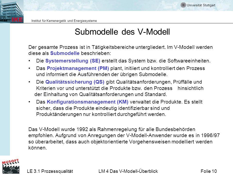 Universität Stuttgart Institut für Kernenergetik und Energiesysteme LE 3.1 ProzessqualitätLM 4 Das V-Modell-ÜberblickFolie 10 Submodelle des V-Modell