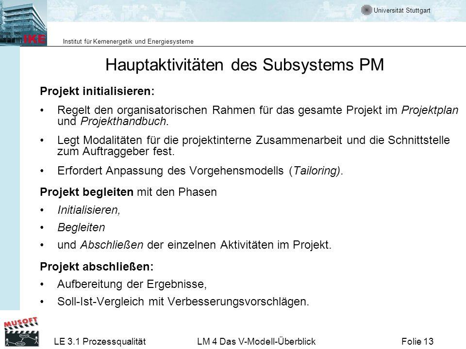 Universität Stuttgart Institut für Kernenergetik und Energiesysteme LE 3.1 ProzessqualitätLM 4 Das V-Modell-ÜberblickFolie 13 Hauptaktivitäten des Sub