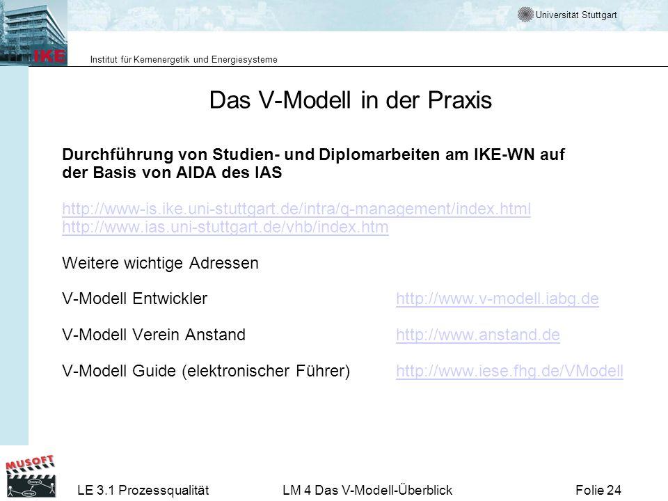 Universität Stuttgart Institut für Kernenergetik und Energiesysteme LE 3.1 ProzessqualitätLM 4 Das V-Modell-ÜberblickFolie 24 Das V-Modell in der Prax