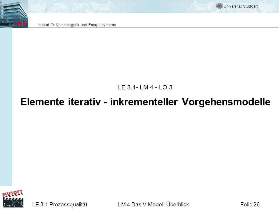 Universität Stuttgart Institut für Kernenergetik und Energiesysteme LE 3.1 ProzessqualitätLM 4 Das V-Modell-ÜberblickFolie 26 LE 3.1- LM 4 - LO 3 Elem