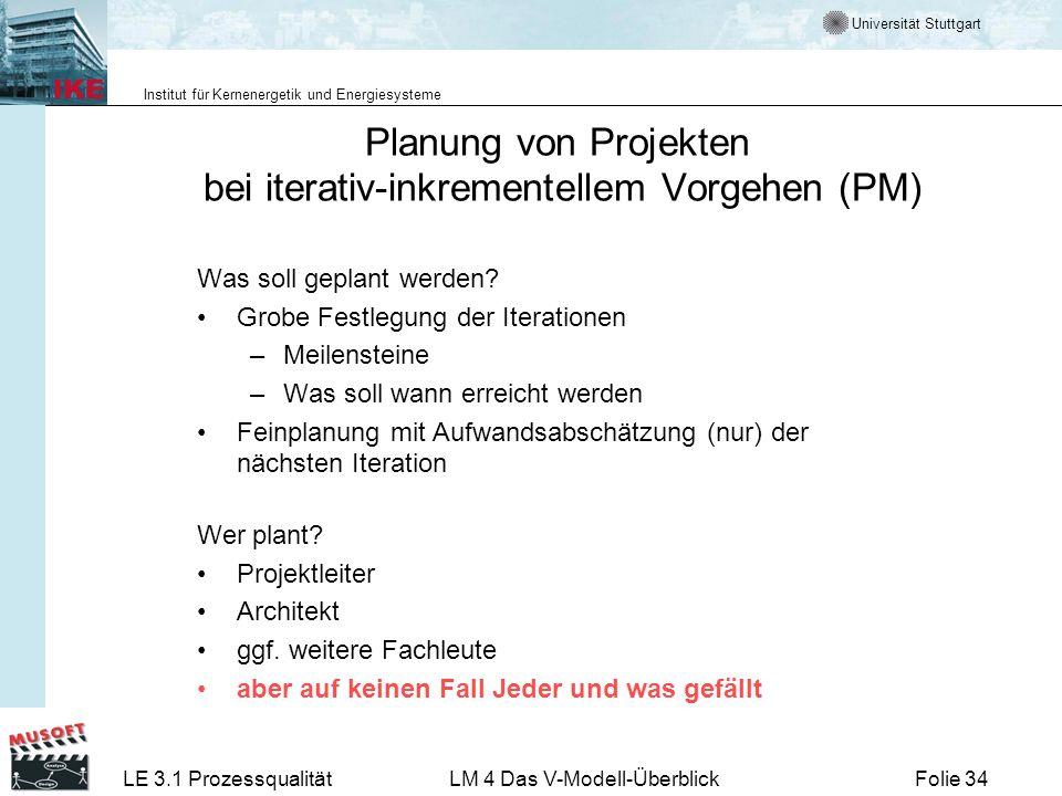 Universität Stuttgart Institut für Kernenergetik und Energiesysteme LE 3.1 ProzessqualitätLM 4 Das V-Modell-ÜberblickFolie 34 Planung von Projekten be