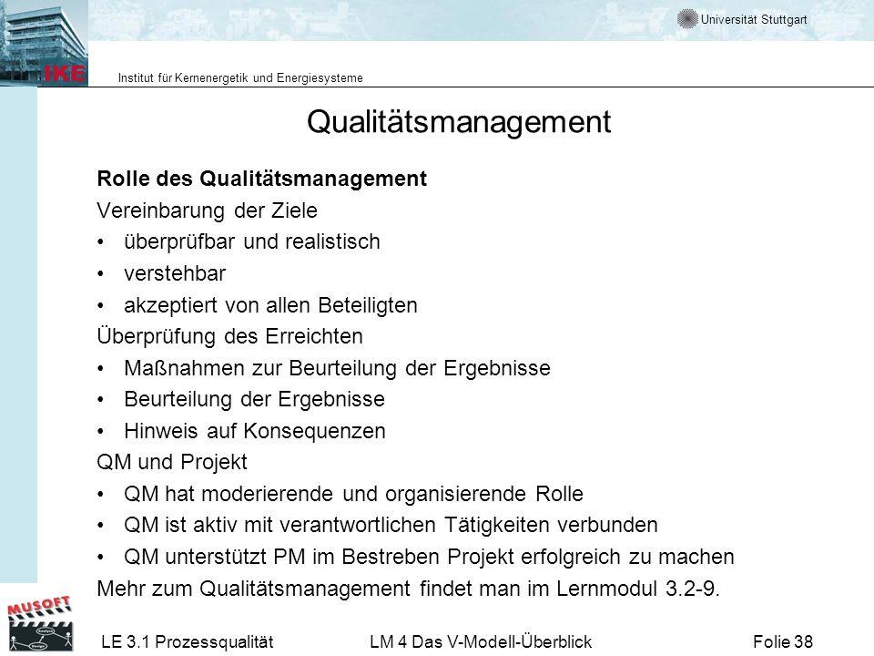Universität Stuttgart Institut für Kernenergetik und Energiesysteme LE 3.1 ProzessqualitätLM 4 Das V-Modell-ÜberblickFolie 38 Qualitätsmanagement Roll