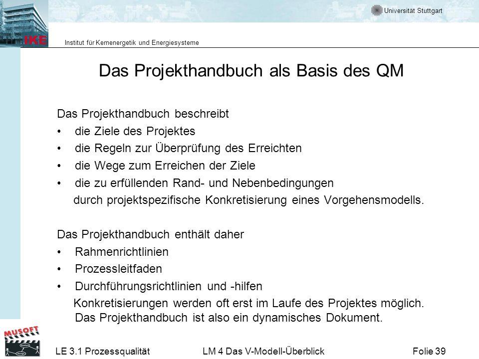 Universität Stuttgart Institut für Kernenergetik und Energiesysteme LE 3.1 ProzessqualitätLM 4 Das V-Modell-ÜberblickFolie 39 Das Projekthandbuch als