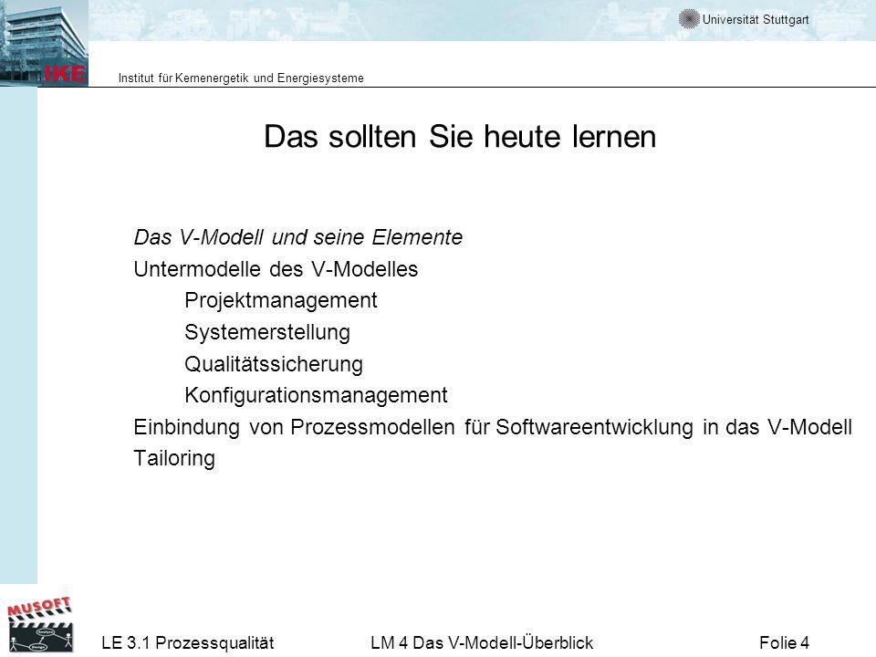 Universität Stuttgart Institut für Kernenergetik und Energiesysteme LE 3.1 ProzessqualitätLM 4 Das V-Modell-ÜberblickFolie 55 Systemerstellung (SE) Submodell, in dem die Erstellung eines IT-Systems geregelt wird.