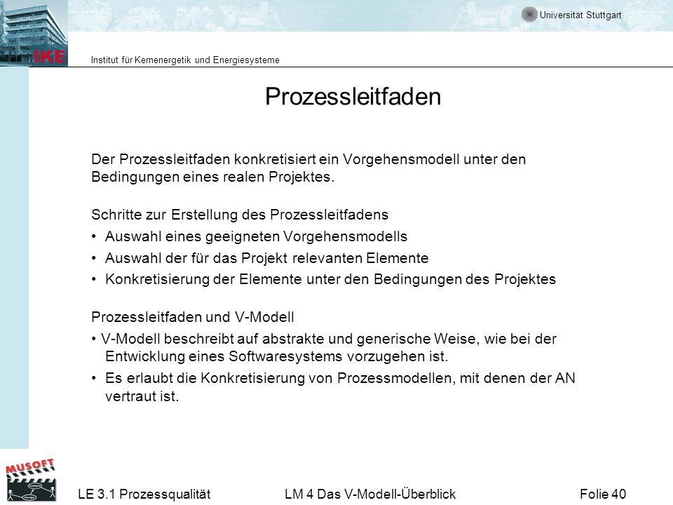 Universität Stuttgart Institut für Kernenergetik und Energiesysteme LE 3.1 ProzessqualitätLM 4 Das V-Modell-ÜberblickFolie 40 Prozessleitfaden Der Pro