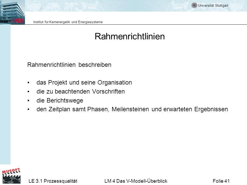 Universität Stuttgart Institut für Kernenergetik und Energiesysteme LE 3.1 ProzessqualitätLM 4 Das V-Modell-ÜberblickFolie 41 Rahmenrichtlinien Rahmen
