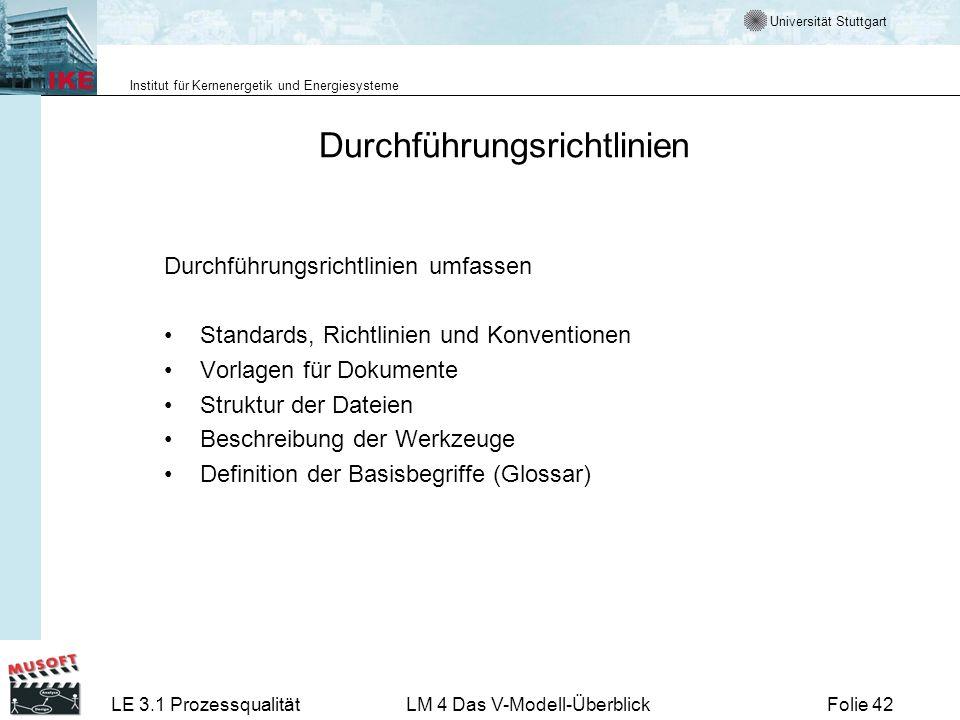 Universität Stuttgart Institut für Kernenergetik und Energiesysteme LE 3.1 ProzessqualitätLM 4 Das V-Modell-ÜberblickFolie 42 Durchführungsrichtlinien