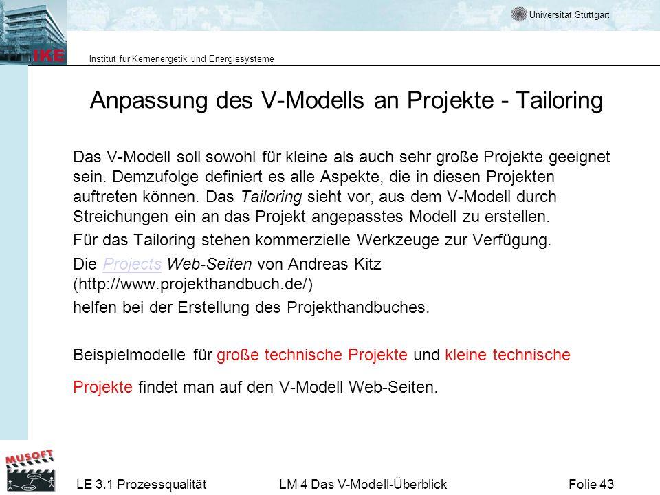Universität Stuttgart Institut für Kernenergetik und Energiesysteme LE 3.1 ProzessqualitätLM 4 Das V-Modell-ÜberblickFolie 43 Anpassung des V-Modells