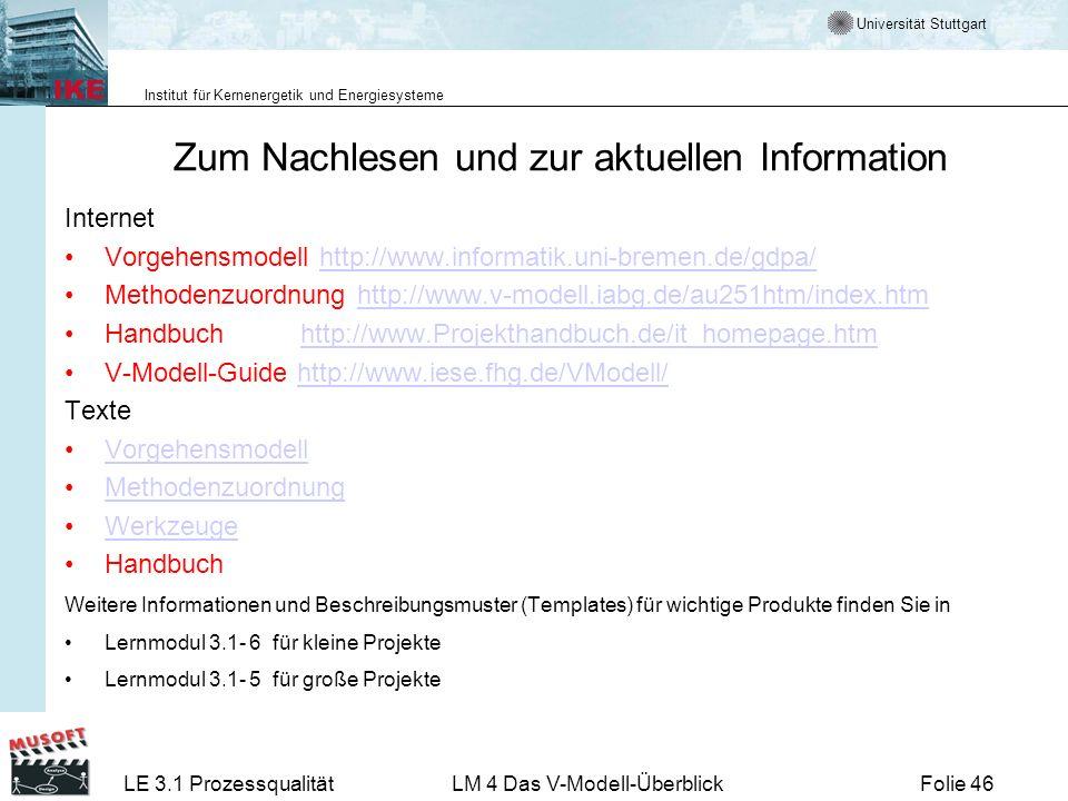 Universität Stuttgart Institut für Kernenergetik und Energiesysteme LE 3.1 ProzessqualitätLM 4 Das V-Modell-ÜberblickFolie 46 Zum Nachlesen und zur ak