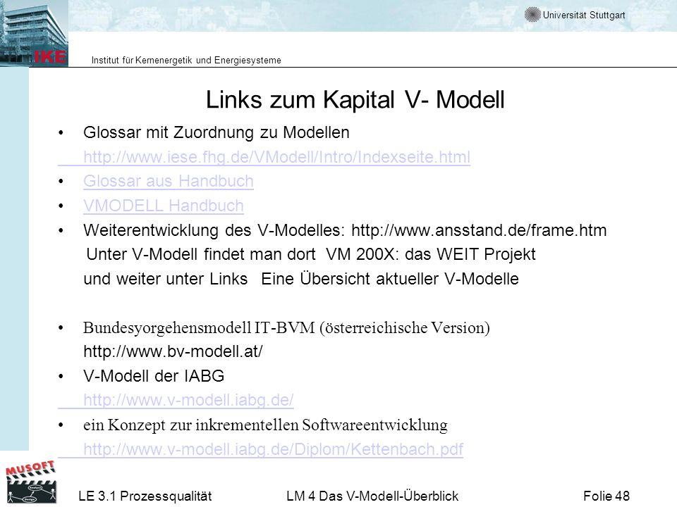 Universität Stuttgart Institut für Kernenergetik und Energiesysteme LE 3.1 ProzessqualitätLM 4 Das V-Modell-ÜberblickFolie 48 Links zum Kapital V- Mod