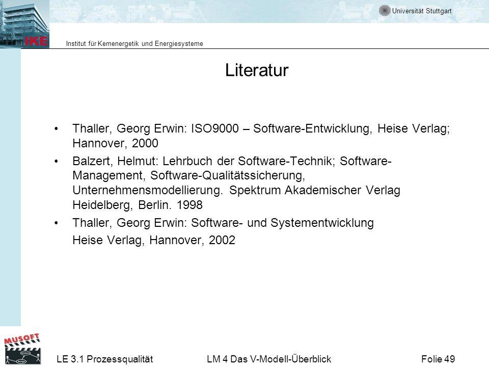 Universität Stuttgart Institut für Kernenergetik und Energiesysteme LE 3.1 ProzessqualitätLM 4 Das V-Modell-ÜberblickFolie 49 Literatur Thaller, Georg