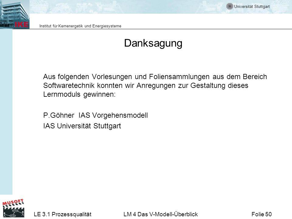 Universität Stuttgart Institut für Kernenergetik und Energiesysteme LE 3.1 ProzessqualitätLM 4 Das V-Modell-ÜberblickFolie 50 Danksagung Aus folgenden