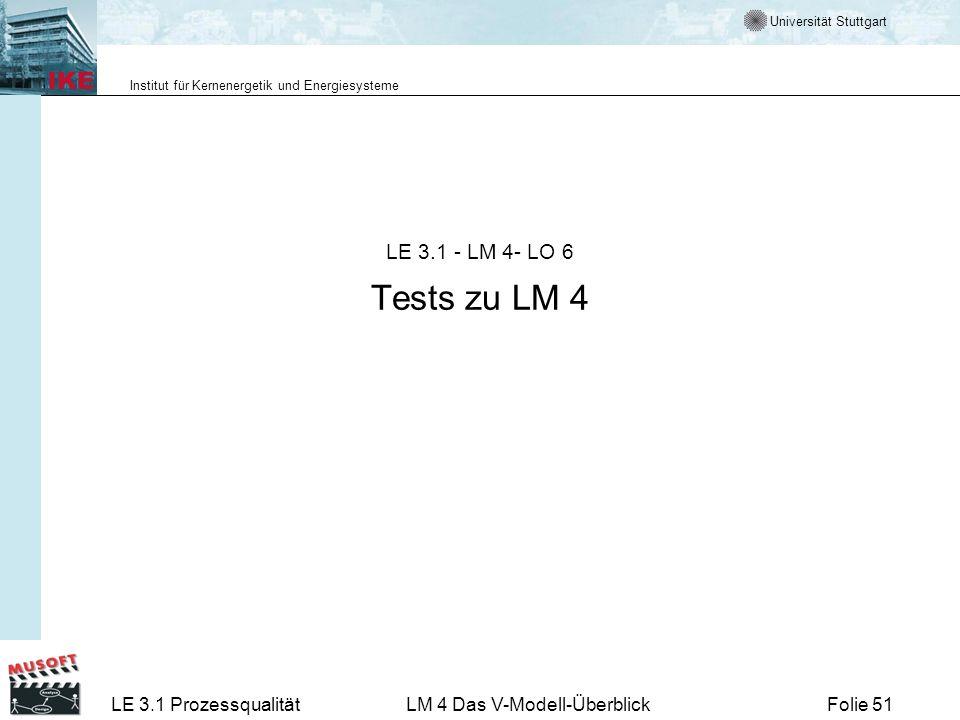 Universität Stuttgart Institut für Kernenergetik und Energiesysteme LE 3.1 ProzessqualitätLM 4 Das V-Modell-ÜberblickFolie 51 LE 3.1 - LM 4- LO 6 Test