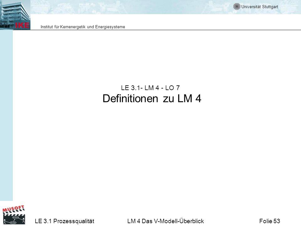 Universität Stuttgart Institut für Kernenergetik und Energiesysteme LE 3.1 ProzessqualitätLM 4 Das V-Modell-ÜberblickFolie 53 LE 3.1- LM 4 - LO 7 Defi