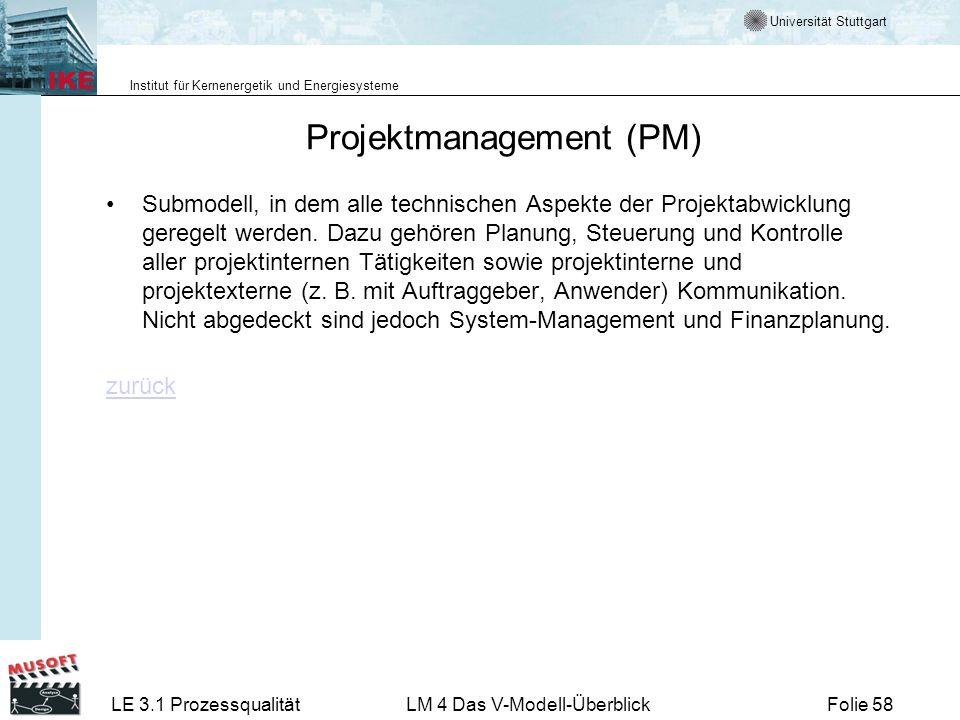 Universität Stuttgart Institut für Kernenergetik und Energiesysteme LE 3.1 ProzessqualitätLM 4 Das V-Modell-ÜberblickFolie 58 Projektmanagement (PM) S