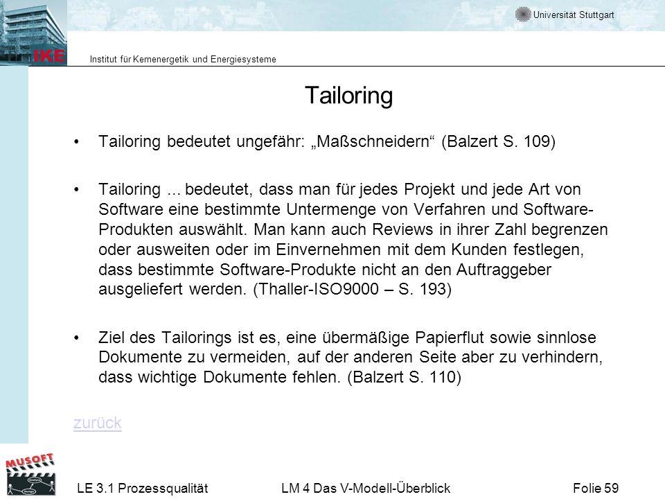 Universität Stuttgart Institut für Kernenergetik und Energiesysteme LE 3.1 ProzessqualitätLM 4 Das V-Modell-ÜberblickFolie 59 Tailoring Tailoring bede