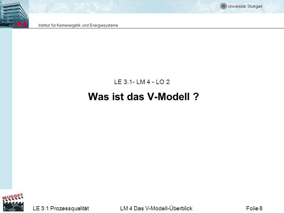Universität Stuttgart Institut für Kernenergetik und Energiesysteme LE 3.1 ProzessqualitätLM 4 Das V-Modell-ÜberblickFolie 47 LE 3.1- LM 4 - LO 5 Zusammenfassung, Abspann
